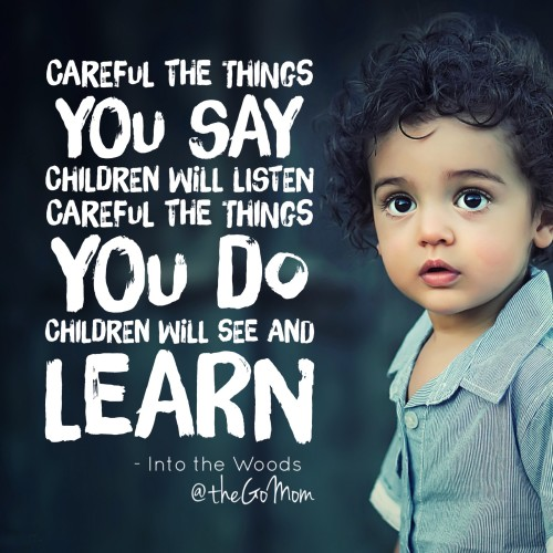 Careful the things you say children will listen quote